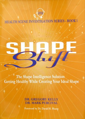 SHAPE SHIFT, THE SHAPE INTELLIGENCE SOLUTION GETTING HEALTHY WHILE CREATING YOUR IDEAL SHAPE (HEALTH SCENE INVESTIGATION SERIES, BOOK 1)