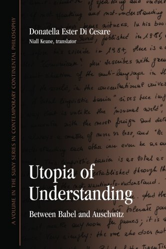 Utopia of Understanding: Between Babel and Auschwitz (SUNY Series in Contemporary Continental Philosophy) (Donatella Series)