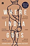 img - for Where India Goes: Abandoned Toilets, Stunted Development and the Costs of Caste book / textbook / text book