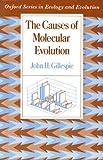 The Causes of Molecular Evolution, Gillespie, John H., 0195068831