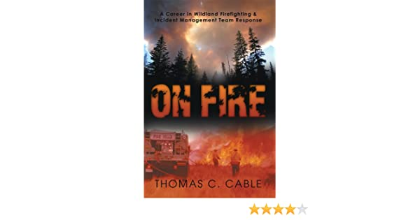 On fire a career in wildland firefighting and incident management on fire a career in wildland firefighting and incident management team response kindle edition by thomas c cable politics social sciences kindle fandeluxe Choice Image