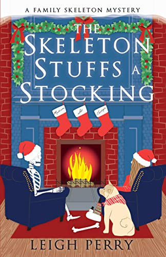 The Skeleton Stuffs a Stocking (A Family Skeleton Mystery Book 6) by [Perry, Leigh]