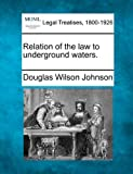 Relation of the law to underground Waters, Douglas Wilson Johnson, 1240120850