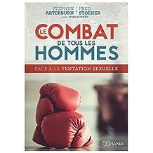 Le combat de tous les hommes : Face à la tentation sexuelle (French Edition)