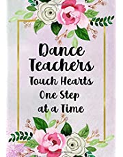 Dance Teachers Touch Hearts One Step At A Time: Dance Teacher Appreciation; Retirement; End of Year Gift; College Ruled Line Paper Notebook Journal Composition Exercise Book (120 Page,7 x 10 inch) Soft Cover, Matte