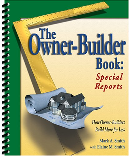 The Owner-Builder Book: Special Reports: Mark A. Smith with Elaine ...