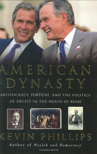 Download American Dynasty: Aristocracy, Fortune, and the Politics of Deceit in the House of Bush by Kevin Phillips (2004-01-05) PDF