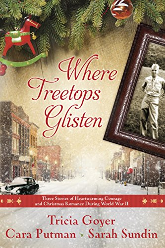 Where Treetops Glisten: Three Stories of Heartwarming Courage and Christmas Romance During World War - Ww Trio