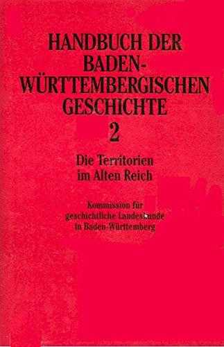 Handbuch der baden-württembergischen Geschichte in 5 Bänden. Bd.2: Die Territorien im Alten Reich