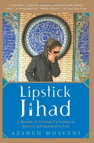 Lipstick Jihad  A Memoir Of Growing Up Iranian In America And American In Iran