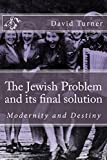The Jewish Problem and its Final Solution: Modernity and Destiny