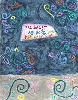 The Beast, the Hope, and the Only Sun by [Buckley, Elizabeth]