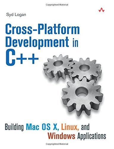 Cross-Platform Development in C++: Building Mac OS X, Linux, and Windows Applications by Syd Logan