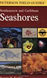 A Field Guide to Southeastern and Caribbean Seashores: Cape Hatteras to the Gulf Coast, Florida, and the Caribbean (Peterson Field Guides), Eugene H. Kaplan, 0395975166
