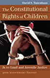 The Constitutional Rights of Children: In re Gault and Juvenile Justice (Landmark Law Cases & American Society) by David S. Tanenhaus