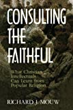 Image of Consulting the Faithful: What Christian Intellectuals Can Learn from Popular Religion