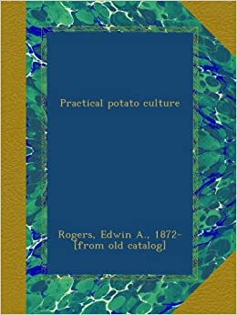 Practical potato culture