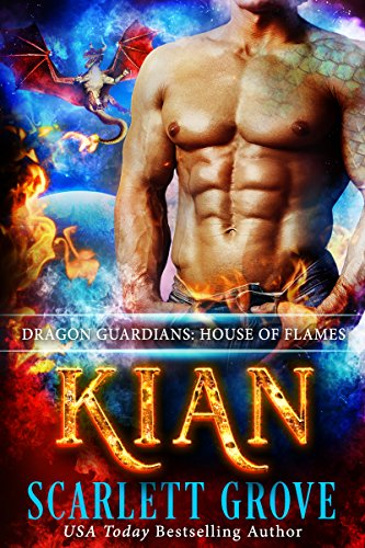 Kian: House of Flames (Daddy Dragon Romance) (Dragon Guardians Book 1) by [Grove, Scarlett]
