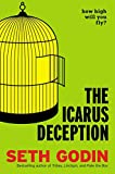 img - for The Icarus Deception: How High Will You Fly? book / textbook / text book