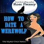 How to Date a Werewolf: Rylie Cruz, Book 1 | Rose Pressey