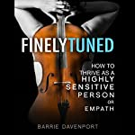 Finely Tuned: How to Thrive as a Highly Sensitive Person or Empath | Barrie Davenport