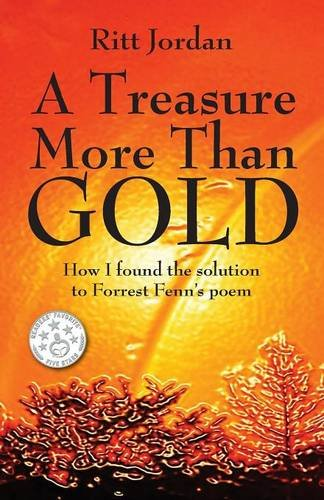 A Treasure More Than Gold: How I found the solution to Forrest Fenn's poem