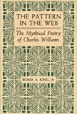 img - for The Pattern in the Web : Mythical Poetry of Charles Williams(Hardback) - 1992 Edition book / textbook / text book