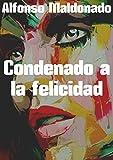 Condenado a la felicidad (Spanish Edition)