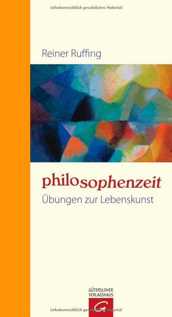 Philosophenzeit: Übungen zur Lebenskunst