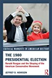 the 1980 presidential election - The 1980 Presidential Election: Ronald Reagan and the Shaping of the American Conservative Movement (Critical Moments in American History)
