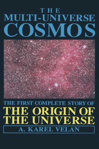 The Multi-Universe Cosmos: The First Complete Story of the Origin of the - Edmonton Online Sun