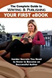 img - for The Complete Guide to Writing and Publishing Your First eBook: Insider Secrets You Need to Know to Become a Successful Author book / textbook / text book