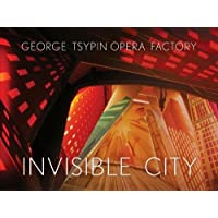 George tsypin opéra factory invisible city /anglais