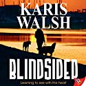 Blindsided Audiobook by Karis Walsh Narrated by Betsy Zajko