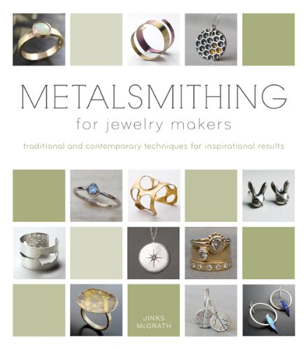 Metalsmithing for Jewelry Makers: Traditional and Contemporary Techniques for Inspirational Results