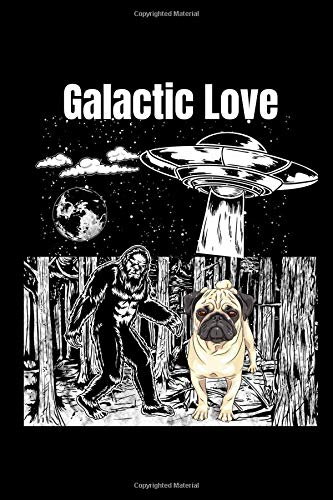 Galactic Love: A Blank Lined 120 Page 6X9 Journal For The Bigfoot and Pug Lover
