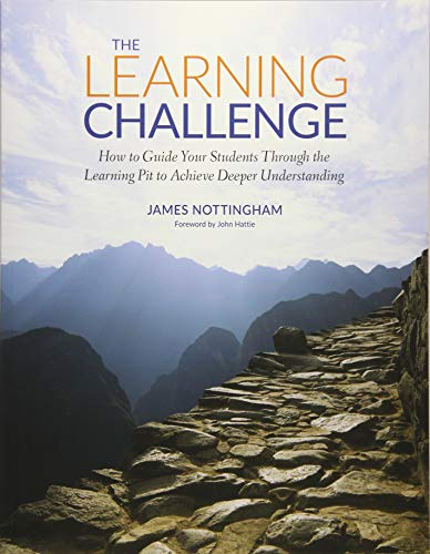 The Learning Challenge: How to Guide Your Students Through the Learning Pit to Achieve Deeper Understanding (Corwin Teaching Essentials)