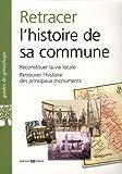 Retracer l'histoire de sa commune: Reconstituer la vie locale. Retrouver l'histoire des rincipaux monuments.