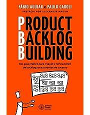 Product Backlog Building: Um guia prático para criação e refinamento de backlog para produtos de sucesso