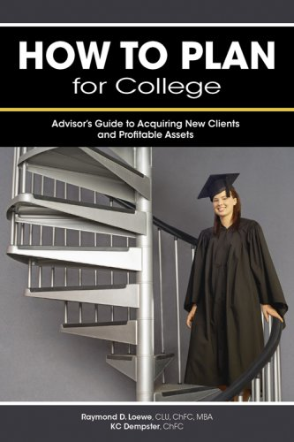 How to Plan for College: Advisors Guide to Acquiring New Clients and Profitable Assets