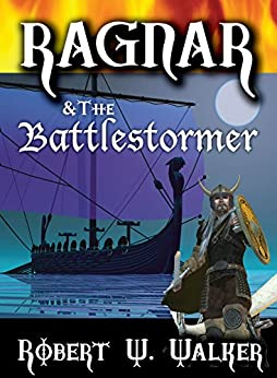 RAGNAR & The BATTLESTORMER: When Vikings Fall in Love by [Walker, Robert W.]