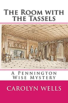 The Room with the Tassels: A Pennington Wise Mystery de [Carolyn Wells]