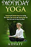 Monday Yoga: Pranayam and Sukshma-Asana's for starting Your Routine Yoga Practice and Inducing Vigor into Your Life on the first day of the Week (Yoga Routine Series) (Volume 2)