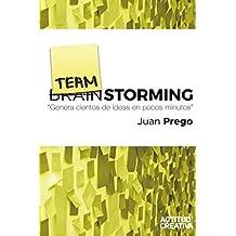 TeamStorming: Genera cientos de ideas en unos pocos minutos (Spanish Edition)
