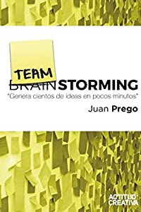TeamStorming: Genera cientos de ideas en unos pocos minutos (Spanish Edition)