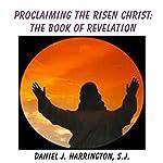 Proclaiming the Risen Christ: The Book of Revelation | Daniel J. Harrington