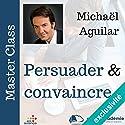 Persuader et convaincre (Master Class)   Livre audio Auteur(s) : Michel Aguillar Narrateur(s) : Michel Aguillar