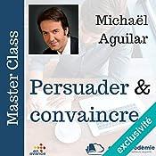 Persuader et convaincre (Master Class) | Michel Aguillar