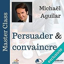 Persuader et convaincre | Livre audio Auteur(s) : Michel Aguillar Narrateur(s) : Michel Aguillar