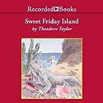 Sweet Friday Island   Theodore Taylor